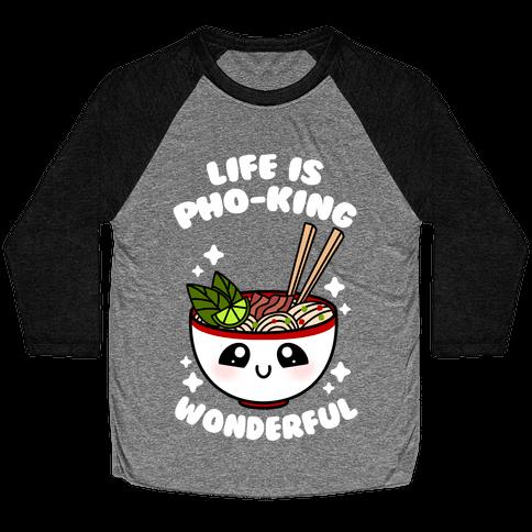Life Is Pho-King Wonderful Baseball Tee