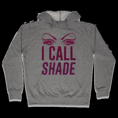 I Call Shade Hooded Sweatshirt