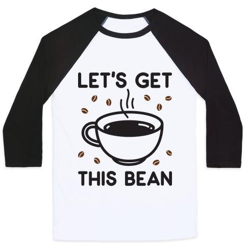 Let's Get This Bean Baseball Tee