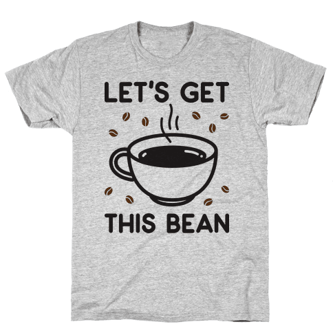 Let's Get This Bean  Mens T-Shirt