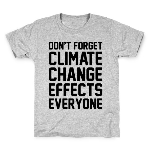 Don't Forget Climate Change Effects Everyone Kids T-Shirt
