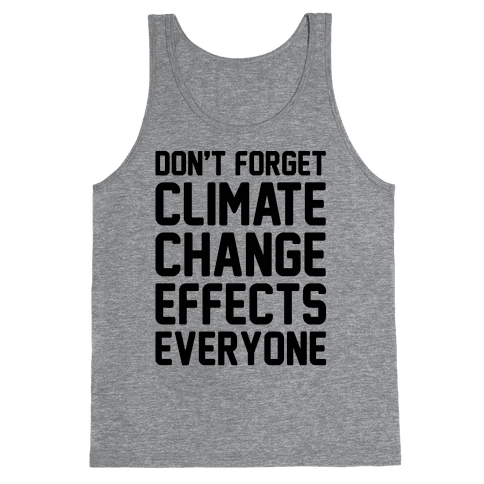 Don't Forget Climate Change Effects Everyone Tank Top