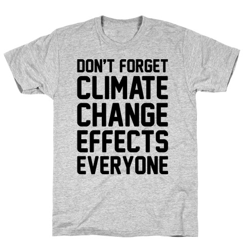 Don't Forget Climate Change Effects Everyone T-Shirt
