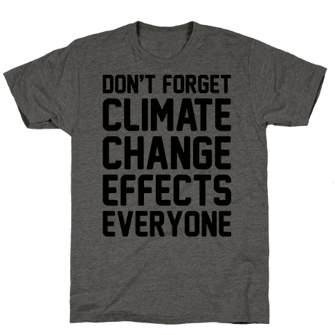 Don't Forget Climate Change Effects Everyone Mens T-Shirt