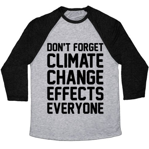 Don't Forget Climate Change Effects Everyone Baseball Tee