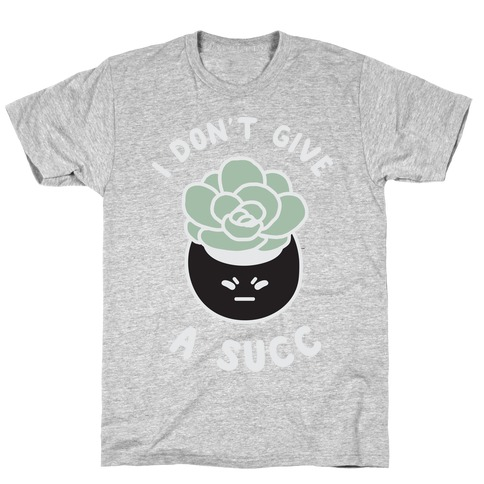 I Don't Give a Succ T-Shirt
