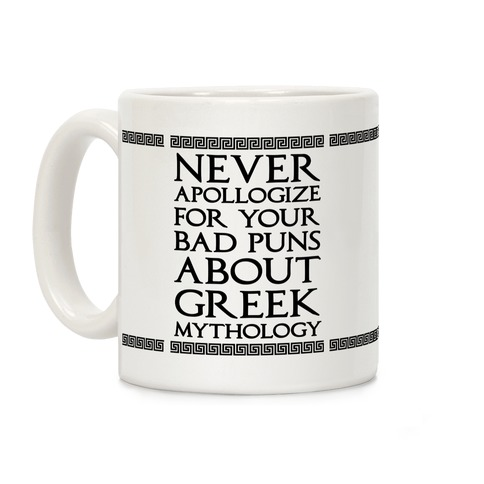 Never Apollogize For Your Bad Puns About Greek Mythology Coffee Mug