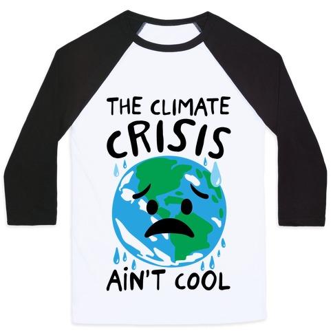 The Climate Crisis Ain't Cool  Baseball Tee