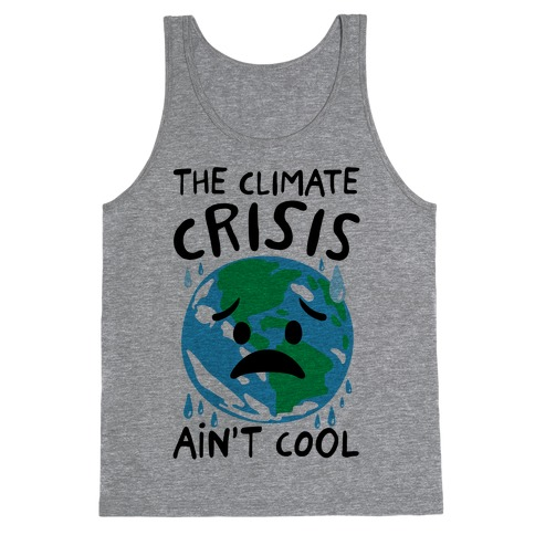 The Climate Crisis Ain't Cool  Tank Top