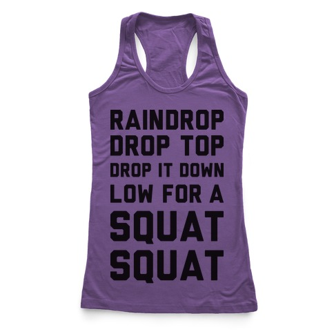 Raindrop Drop Top Drop It Down Low For A Squat Squat Racerback Tank Top