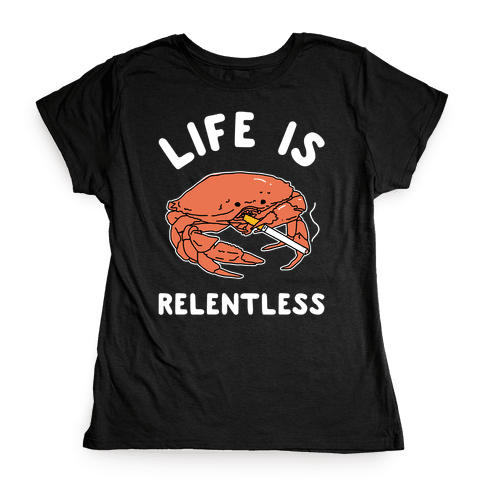 Life is Relentless Womens T-Shirt