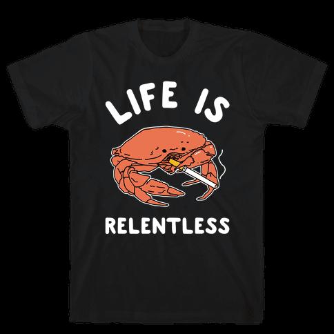 Life is Relentless Mens/Unisex T-Shirt