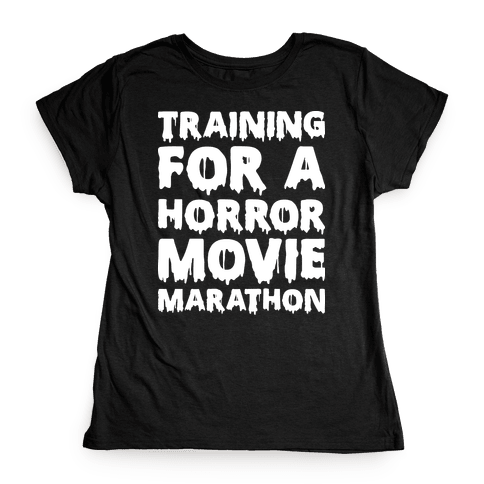 Training For A Horror Movie Marathon Womens T-Shirt