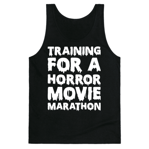 Training For A Horror Movie Marathon Tank Top