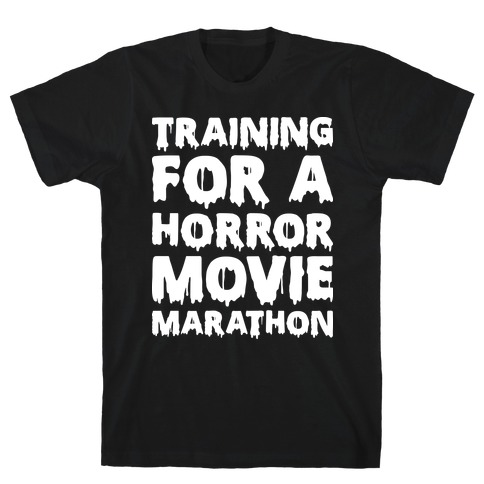 Training For A Horror Movie Marathon Mens/Unisex T-Shirt