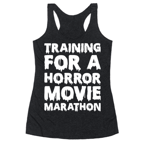Training For A Horror Movie Marathon Racerback Tank Top