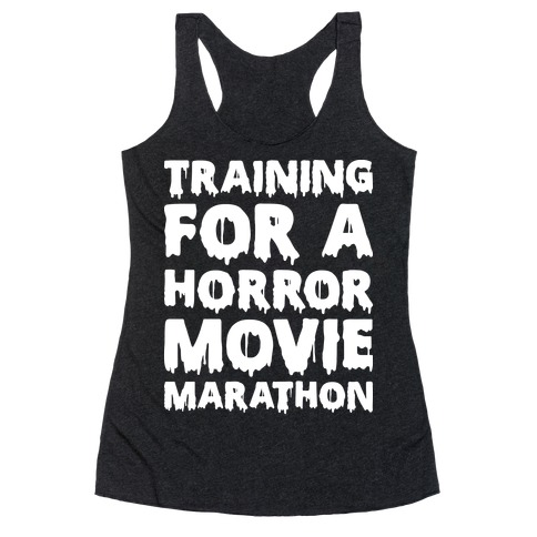 Training For A Horror Movie Marathon Racerback Tank Top