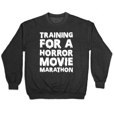 Training For A Horror Movie Marathon Pullover