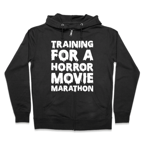 Training For A Horror Movie Marathon Zip Hoodie