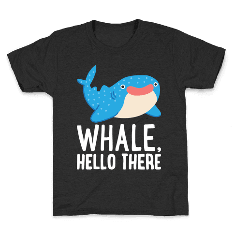 Whale, Hello There Kids T-Shirt
