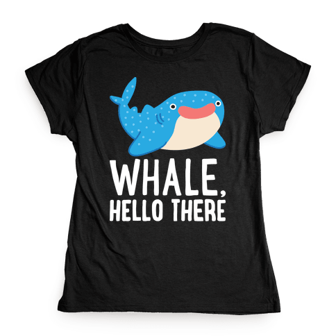 Whale, Hello There Womens T-Shirt