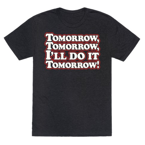Tomorrow Tomorrow I'll Do It Tomorrow Parody White Print T-Shirt