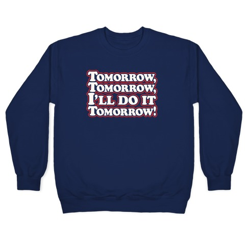 Tomorrow Tomorrow I'll Do It Tomorrow Parody White Print Pullover