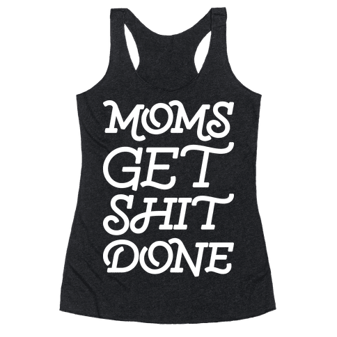 Moms Get Shit Done Racerback Tank Top
