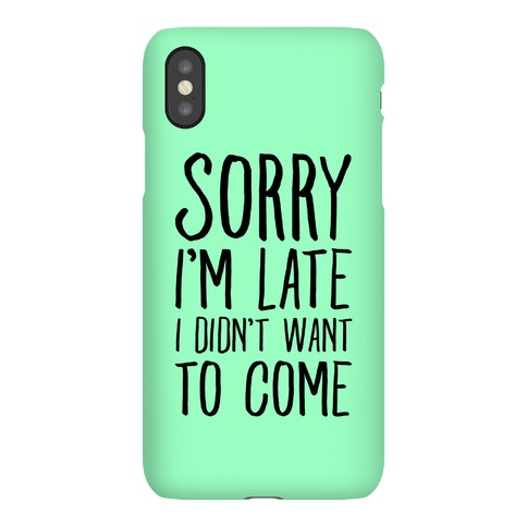 Sorry I'm Late I Didn't Want To Come Phone Case