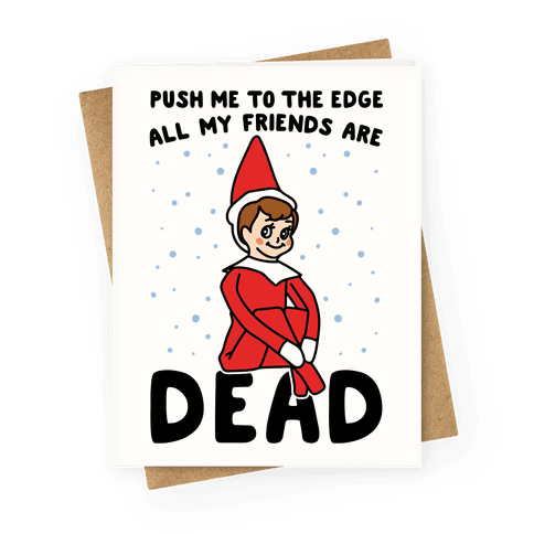 Push Me To The Edge All My Friends Are Dead Elf Parody Greeting Card