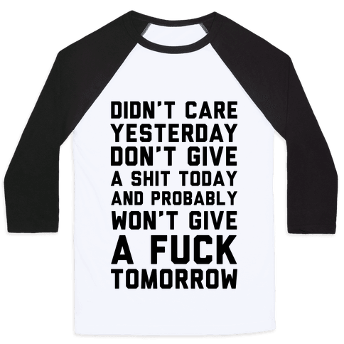 Didn't Care Yesterday Don't Give A Shit Today Baseball Tee