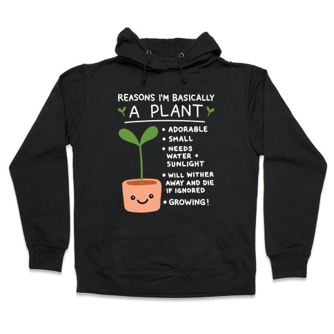 Reasons I'm Basically A Plant Hooded Sweatshirt
