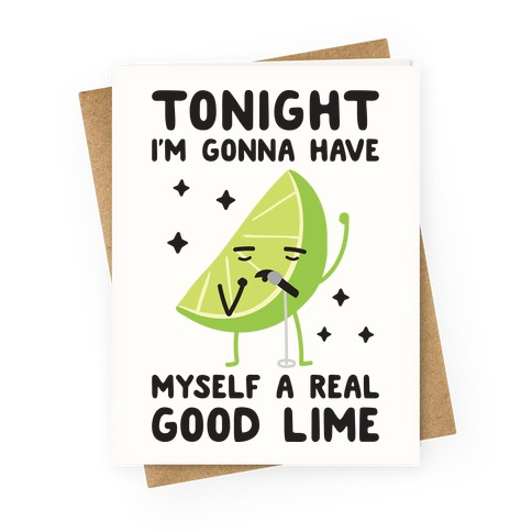 Tonight I'm Gonna Have Myself a Real Good Lime Greeting Card