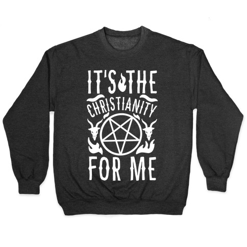 It's the Christianity For Me Pullover