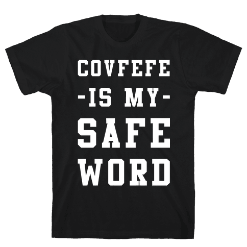 Covfefe is My Safe Word Mens T-Shirt