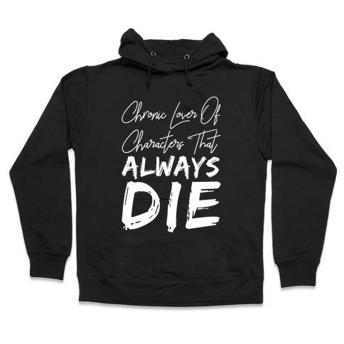 Chronic Lover Of Characters That ALWAYS DIE Hooded Sweatshirt