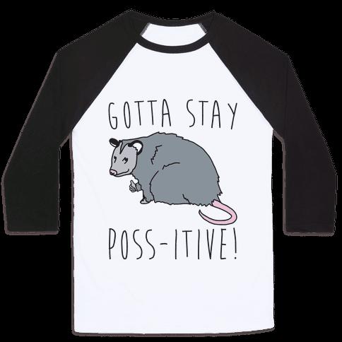 Gotta Stay Poss-itive Opossum  Baseball Tee