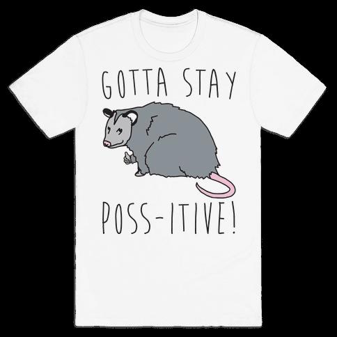 Gotta Stay Poss-itive Opossum  Mens T-Shirt