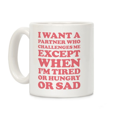 I Want A Partner Who Challenges Me Coffee Mug