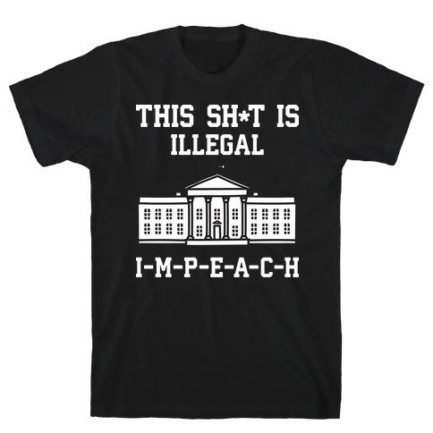 This Sh*t Is Illegal, IMPEACH T-Shirt