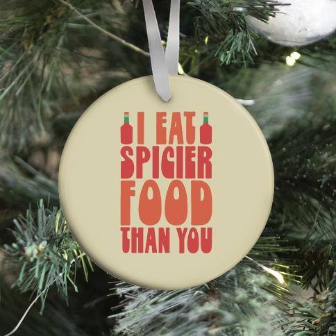 I Eat Spicier Food Than You Ornament