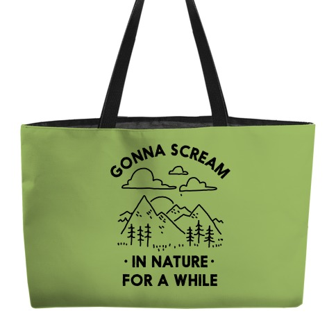 Gonna Scream in Nature For a While Weekender Tote