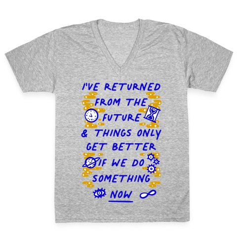 I've Returned From The Future And Things Only Get Better If We Do Something Now V-Neck Tee Shirt