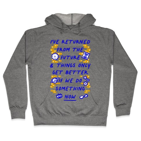 I've Returned From The Future And Things Only Get Better If We Do Something Now Hooded Sweatshirt