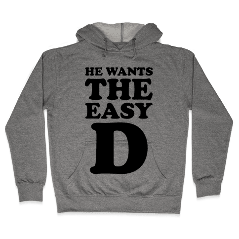 He Wants The Easy D Hooded Sweatshirt