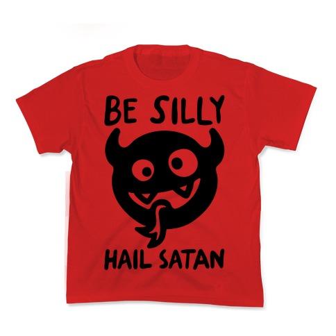 Be Silly Hail Satan Kids T-Shirt