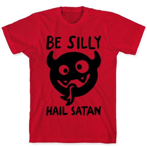 Be Silly Hail Satan T-Shirt