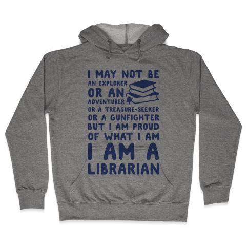 I may Not Be an Explorer Librarian Hooded Sweatshirt