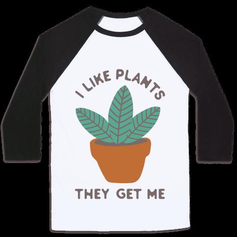 I Like Plants They Get Me Baseball Tee