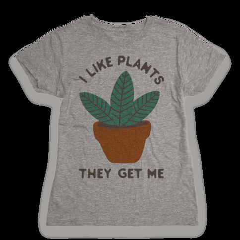 I Like Plants They Get Me Womens T-Shirt